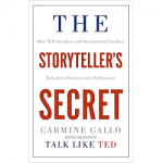 The Storytellers Secret: How TED Speakers and Inspirational Leaders Turn Their Passion Into Perform